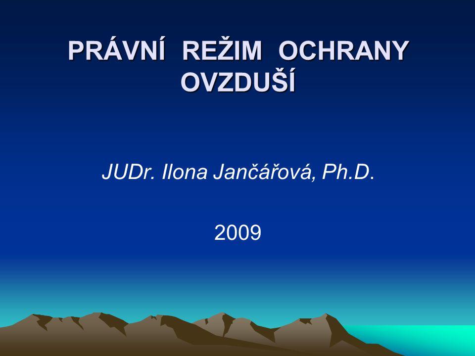 PRÁVNÍ REŽIM OCHRANY OVZDUŠÍ JUDr. Ilona Jančářová, Ph.D. 2009