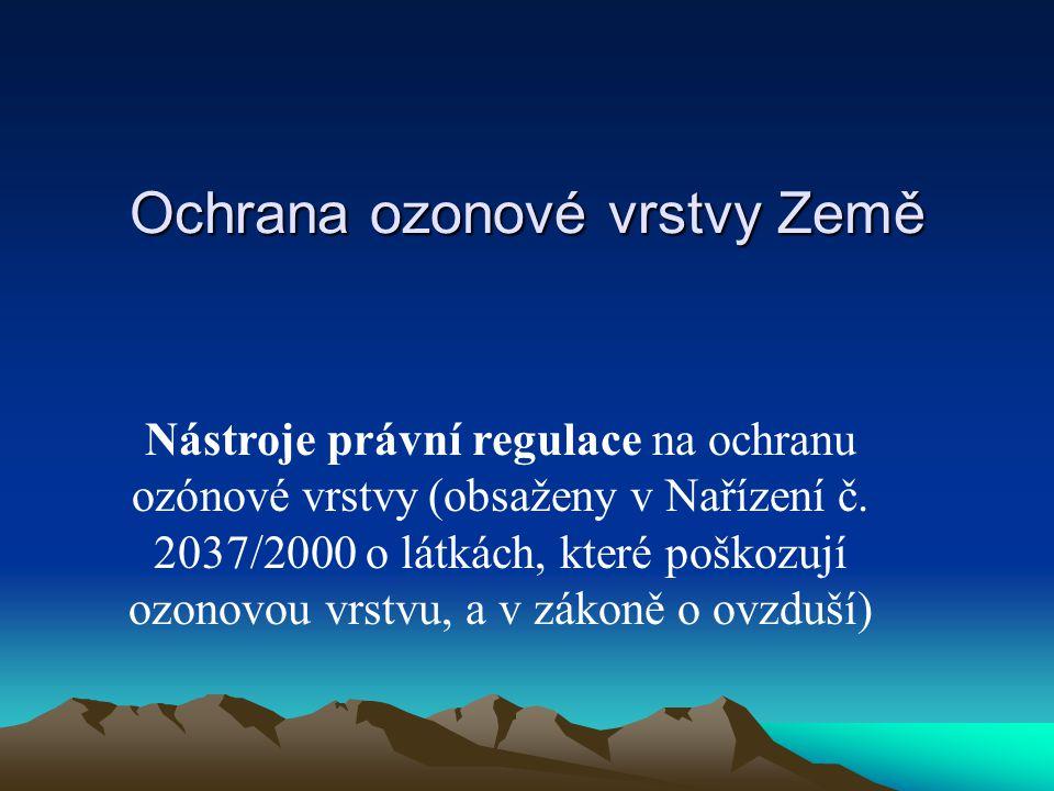 Ochrana ozonové vrstvy Země Nástroje právní regulace na ochranu ozónové vrstvy (obsaženy v Nařízení č.