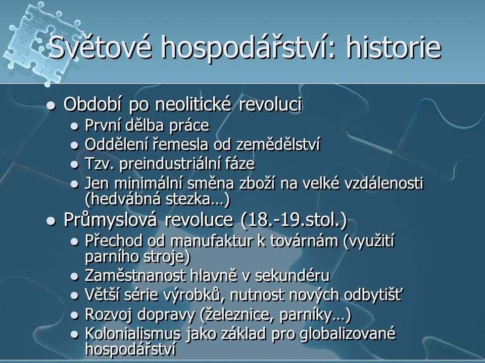 Světové hospodářství: historie Období po neolitické revoluci První dělba práce Oddělení řemesla od zemědělství Tzv. preindustriální fáze Jen minimální