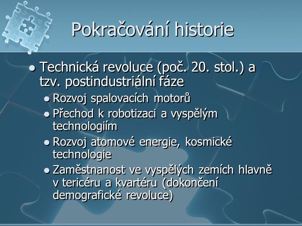 Pokračování historie Technická revoluce (poč. 20. stol.) a tzv. postindustriální fáze Rozvoj spalovacích motorů Přechod k robotizaci a vyspělým techno