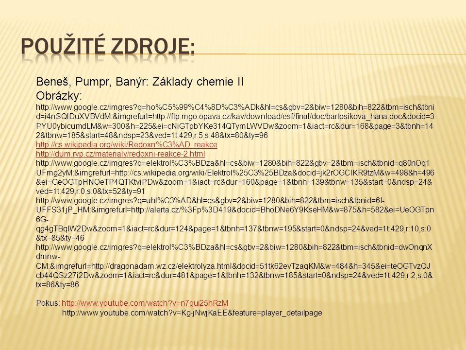 Beneš, Pumpr, Banýr: Základy chemie II Obrázky: http://www.google.cz/imgres?q=ho%C5%99%C4%8D%C3%ADk&hl=cs&gbv=2&biw=1280&bih=822&tbm=isch&tbni d=i4nSQ