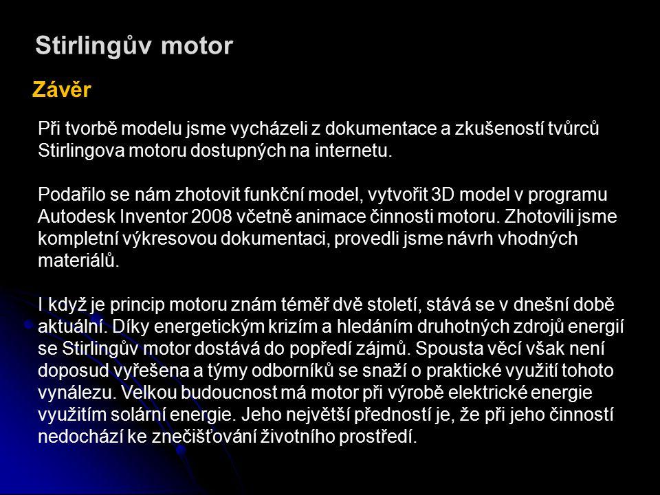 Stirlingův motor Závěr Při tvorbě modelu jsme vycházeli z dokumentace a zkušeností tvůrců Stirlingova motoru dostupných na internetu.