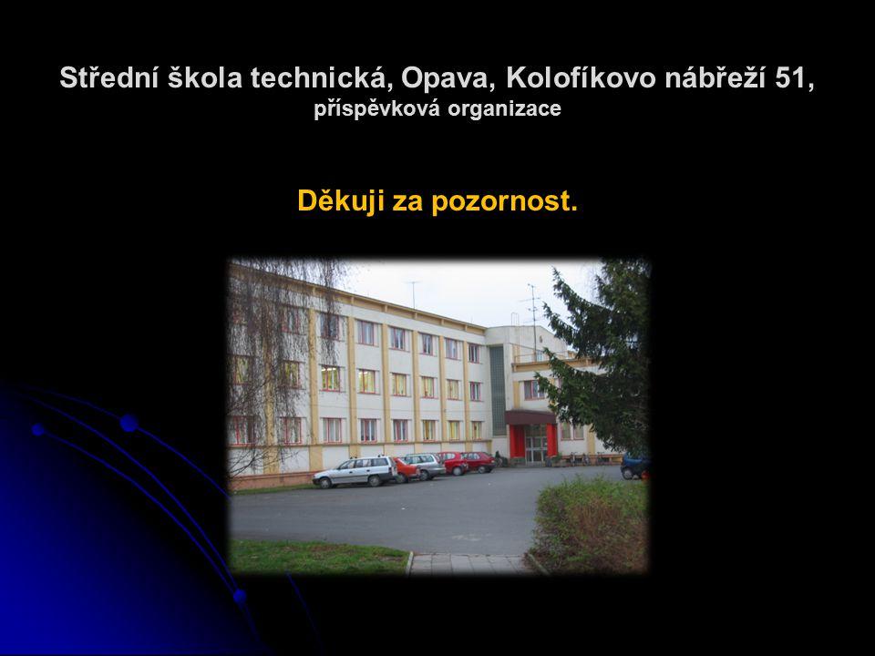 Střední škola technická, Opava, Kolofíkovo nábřeží 51, příspěvková organizace Děkuji za pozornost.
