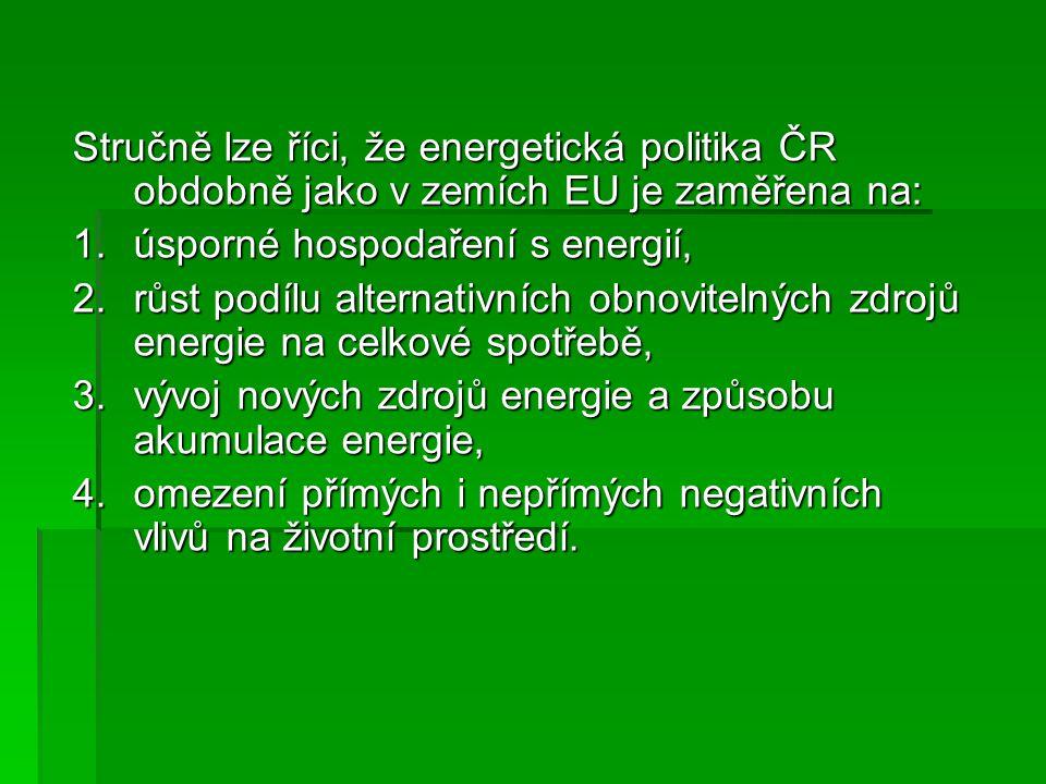 Stručně lze říci, že energetická politika ČR obdobně jako v zemích EU je zaměřena na: 1.úsporné hospodaření s energií, 2.růst podílu alternativních ob