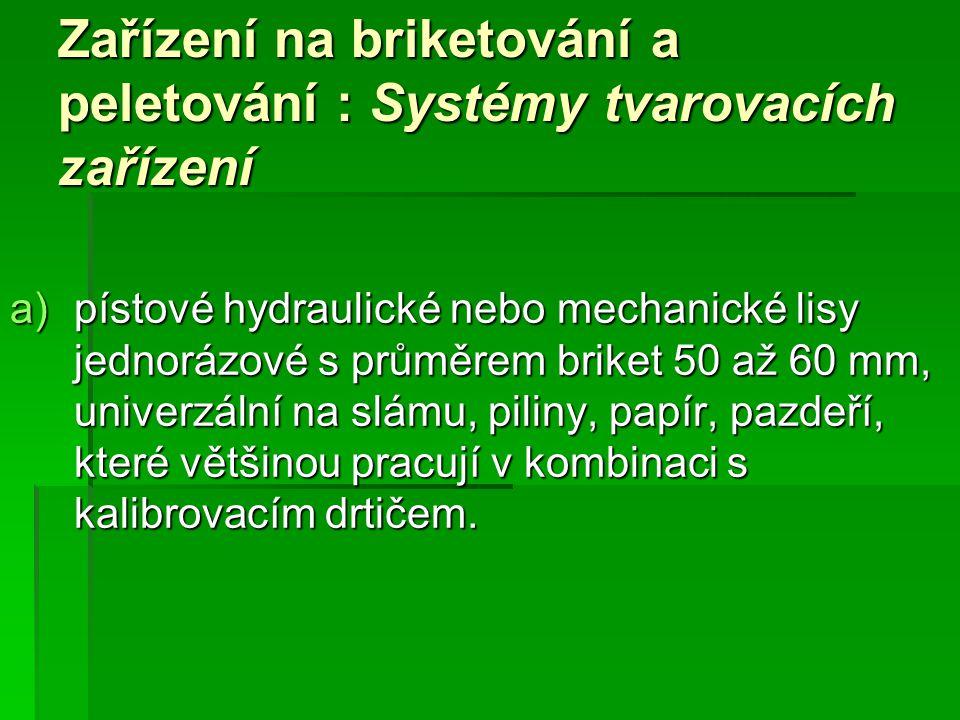Zařízení na briketování a peletování : Systémy tvarovacích zařízení a)pístové hydraulické nebo mechanické lisy jednorázové s průměrem briket 50 až 60