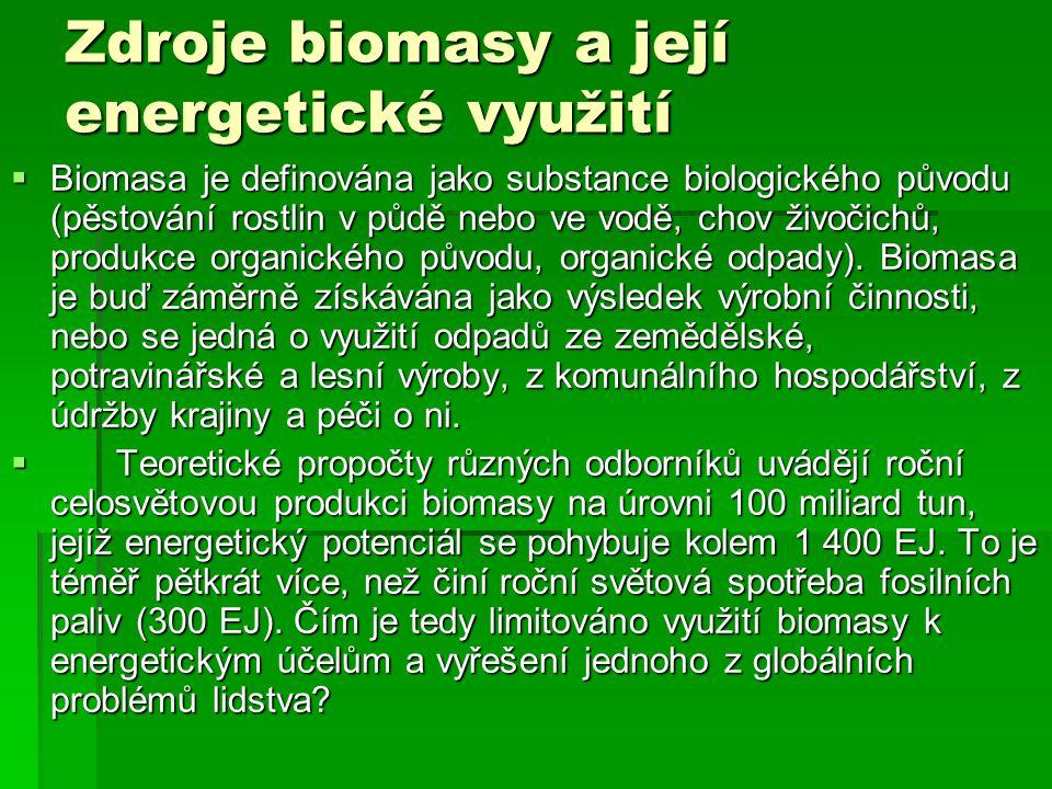 Zdroje biomasy a její energetické využití  Biomasa je definována jako substance biologického původu (pěstování rostlin v půdě nebo ve vodě, chov živo