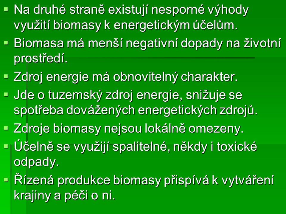  Na druhé straně existují nesporné výhody využití biomasy k energetickým účelům.  Biomasa má menší negativní dopady na životní prostředí.  Zdroj en