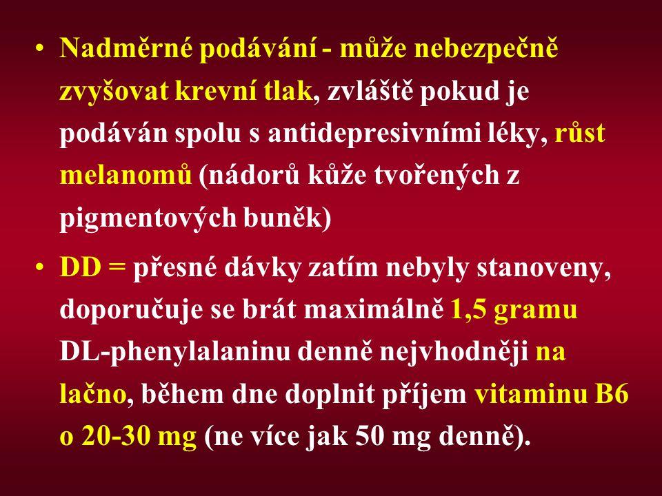 Nadměrné podávání - může nebezpečně zvyšovat krevní tlak, zvláště pokud je podáván spolu s antidepresivními léky, růst melanomů (nádorů kůže tvořených z pigmentových buněk) DD = přesné dávky zatím nebyly stanoveny, doporučuje se brát maximálně 1,5 gramu DL-phenylalaninu denně nejvhodněji na lačno, během dne doplnit příjem vitaminu B6 o 20-30 mg (ne více jak 50 mg denně).