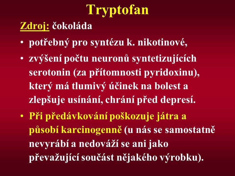 Tryptofan Zdroj: čokoláda potřebný pro syntézu k.