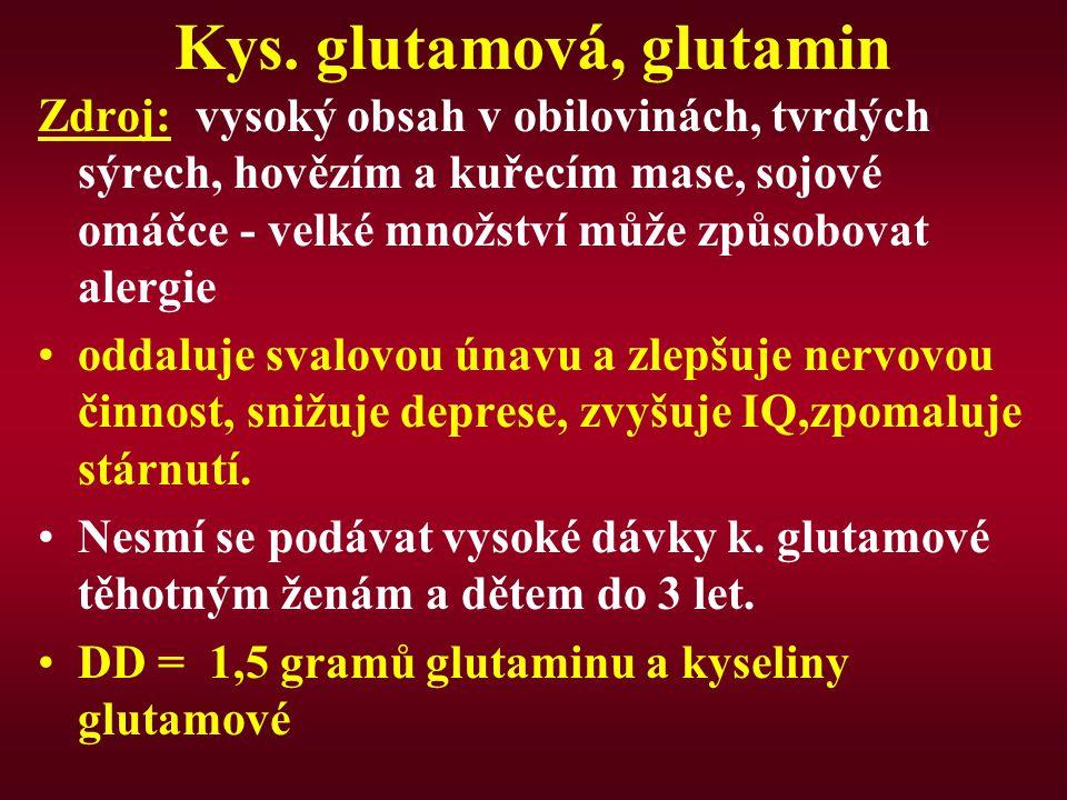 Kys. glutamová, glutamin Zdroj: vysoký obsah v obilovinách, tvrdých sýrech, hovězím a kuřecím mase, sojové omáčce - velké množství může způsobovat ale