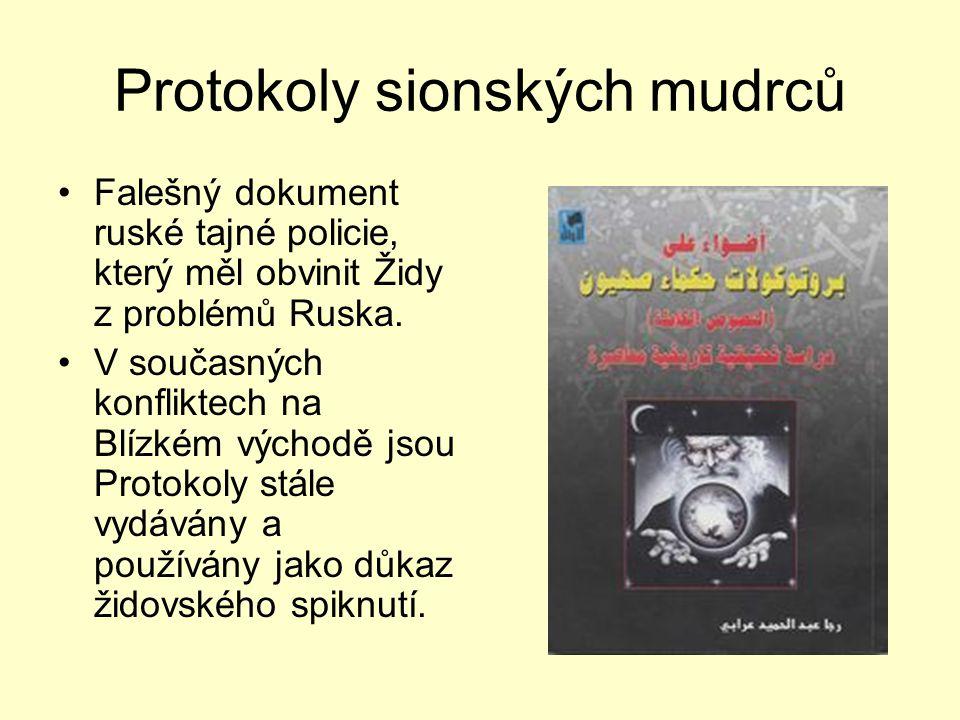 Protokoly sionských mudrců Falešný dokument ruské tajné policie, který měl obvinit Židy z problémů Ruska. V současných konfliktech na Blízkém východě