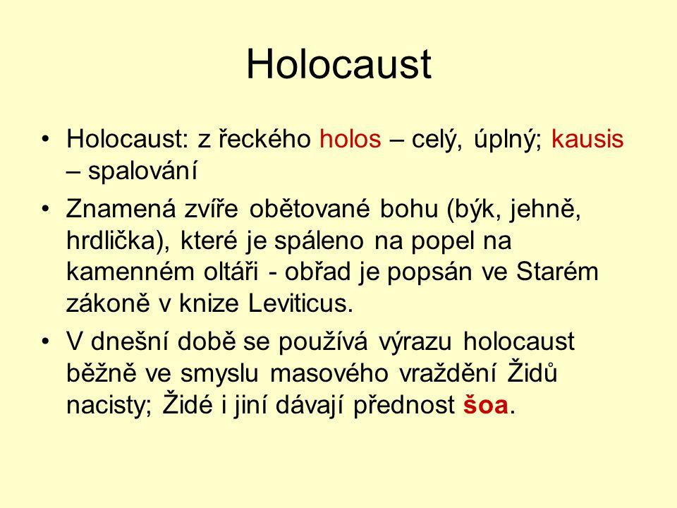 Holocaust Holocaust: z řeckého holos – celý, úplný; kausis – spalování Znamená zvíře obětované bohu (býk, jehně, hrdlička), které je spáleno na popel