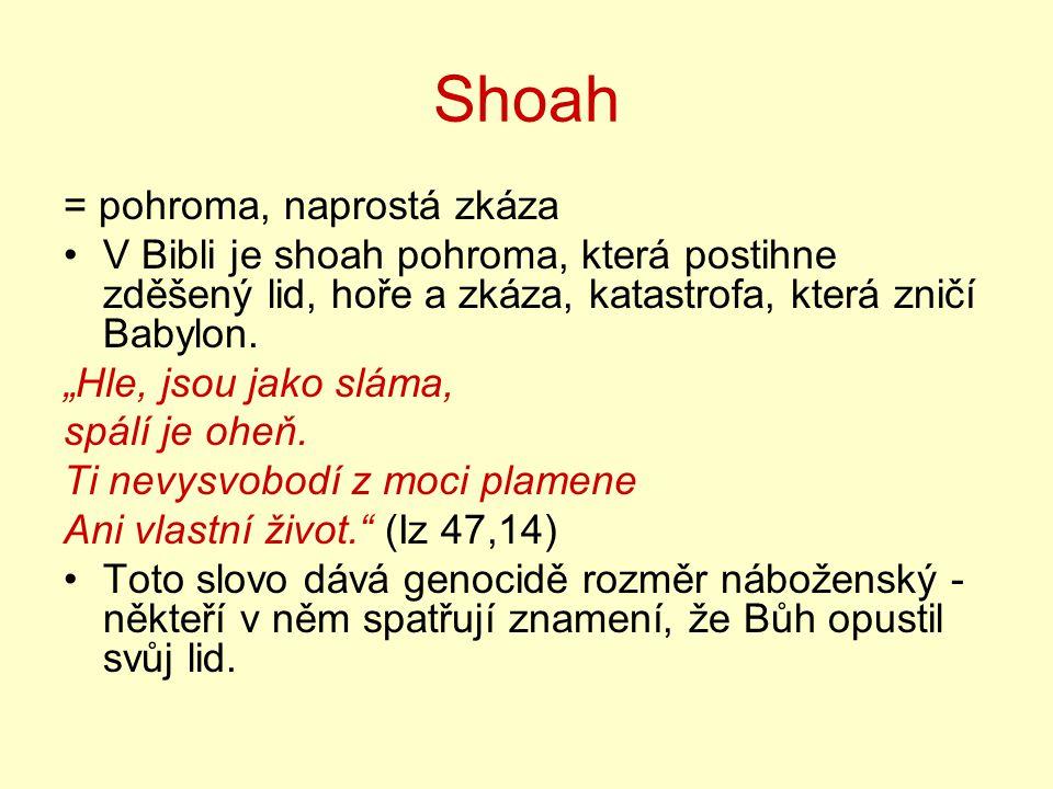 """Shoah = pohroma, naprostá zkáza V Bibli je shoah pohroma, která postihne zděšený lid, hoře a zkáza, katastrofa, která zničí Babylon. """"Hle, jsou jako s"""