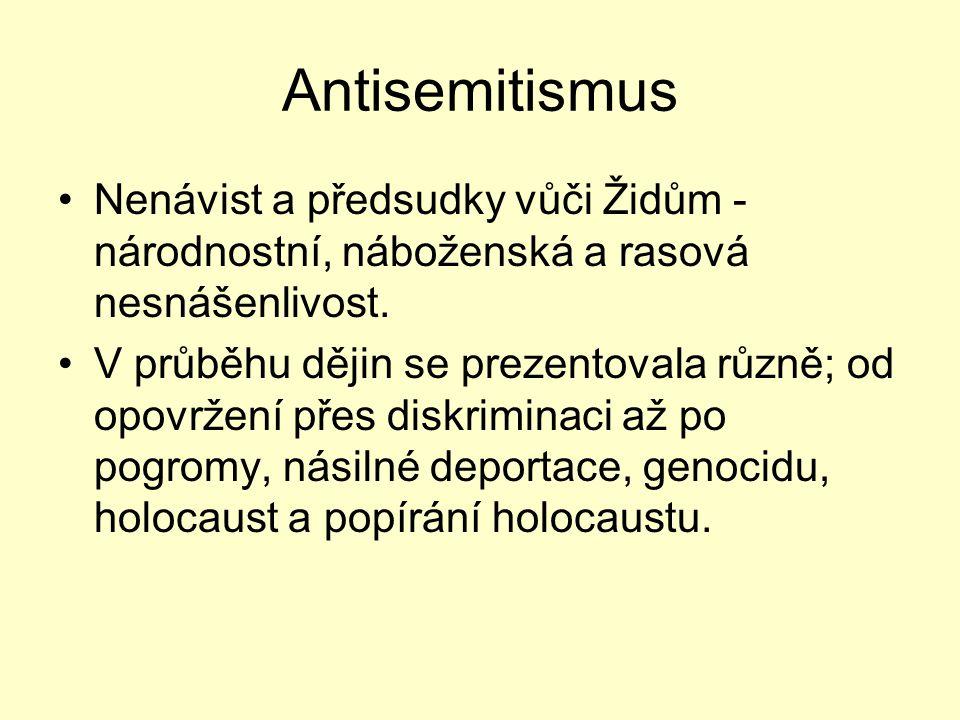 Antisemitismus Nenávist a předsudky vůči Židům - národnostní, náboženská a rasová nesnášenlivost. V průběhu dějin se prezentovala různě; od opovržení