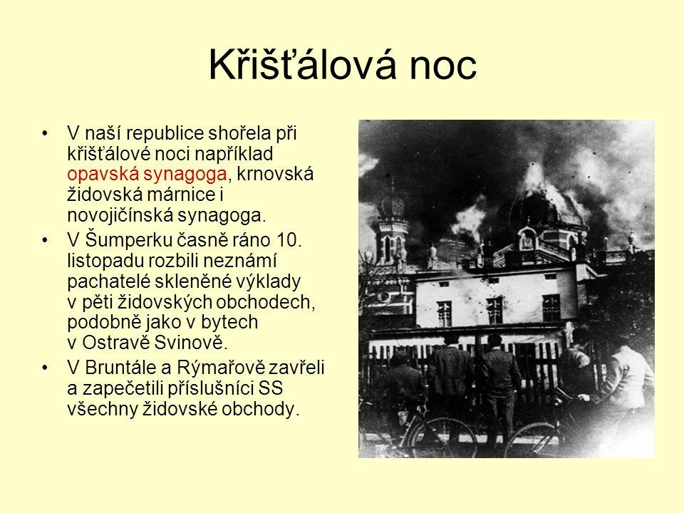Křišťálová noc V naší republice shořela při křišťálové noci například opavská synagoga, krnovská židovská márnice i novojičínská synagoga. V Šumperku
