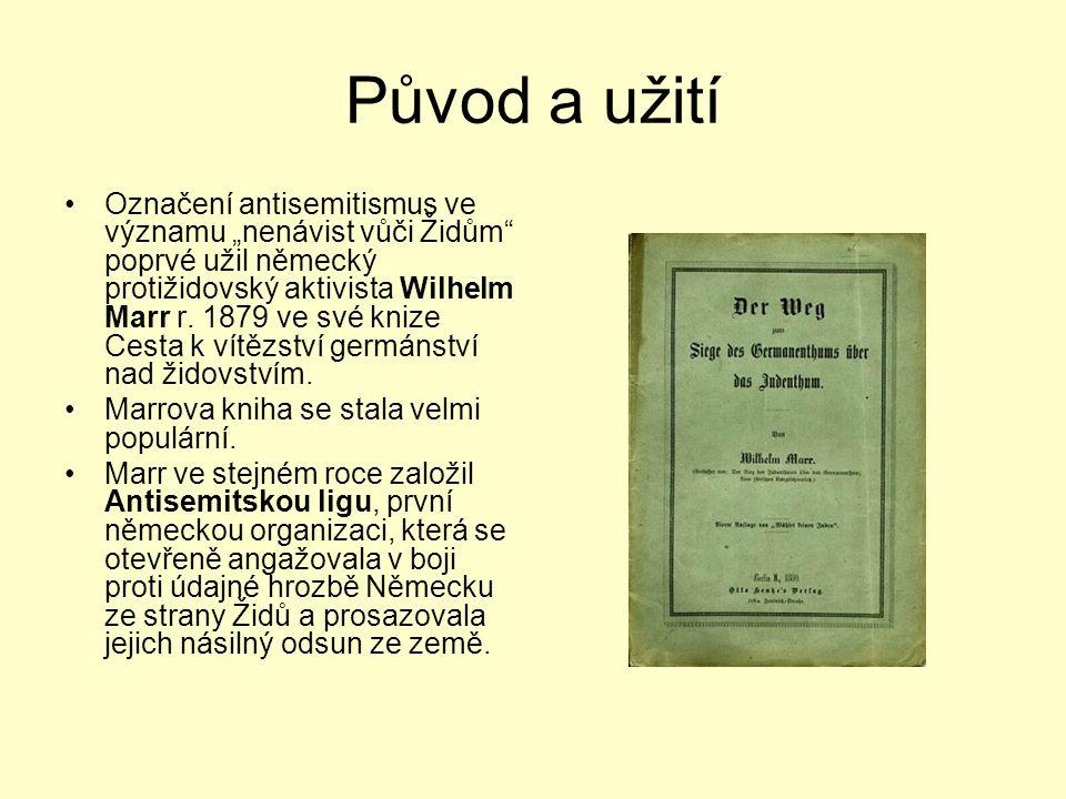 """Původ a užití Označení antisemitismus ve významu """"nenávist vůči Židům"""" poprvé užil německý protižidovský aktivista Wilhelm Marr r. 1879 ve své knize C"""