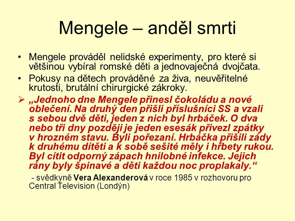 Mengele – anděl smrti Mengele prováděl nelidské experimenty, pro které si většinou vybíral romské děti a jednovaječná dvojčata. Pokusy na dětech prová
