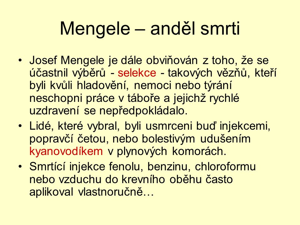 Mengele – anděl smrti Josef Mengele je dále obviňován z toho, že se účastnil výběrů - selekce - takových vězňů, kteří byli kvůli hladovění, nemoci neb