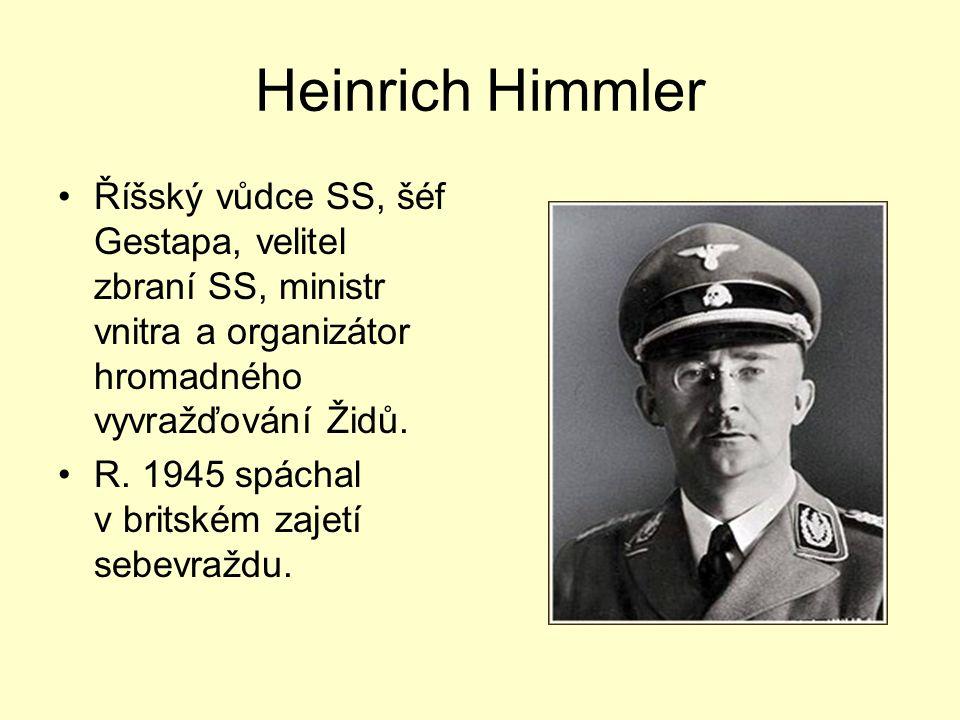 Heinrich Himmler Říšský vůdce SS, šéf Gestapa, velitel zbraní SS, ministr vnitra a organizátor hromadného vyvražďování Židů. R. 1945 spáchal v britské