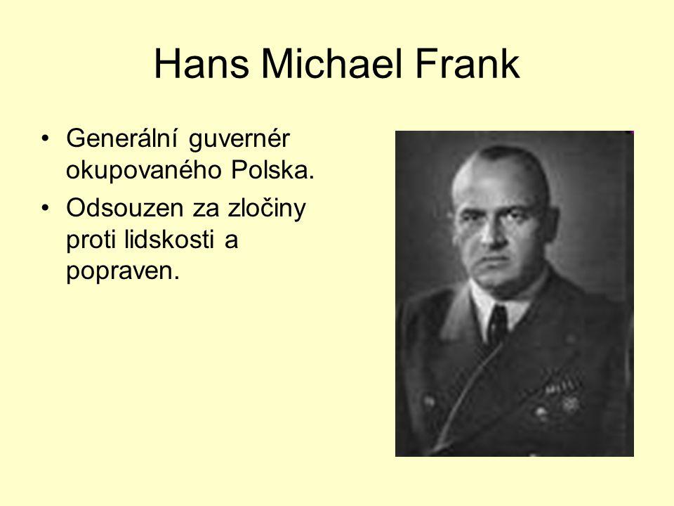 Hans Michael Frank Generální guvernér okupovaného Polska. Odsouzen za zločiny proti lidskosti a popraven.