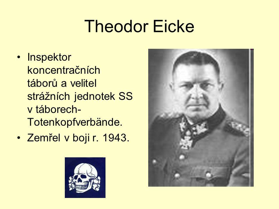 Theodor Eicke Inspektor koncentračních táborů a velitel strážních jednotek SS v táborech- Totenkopfverbände. Zemřel v boji r. 1943.