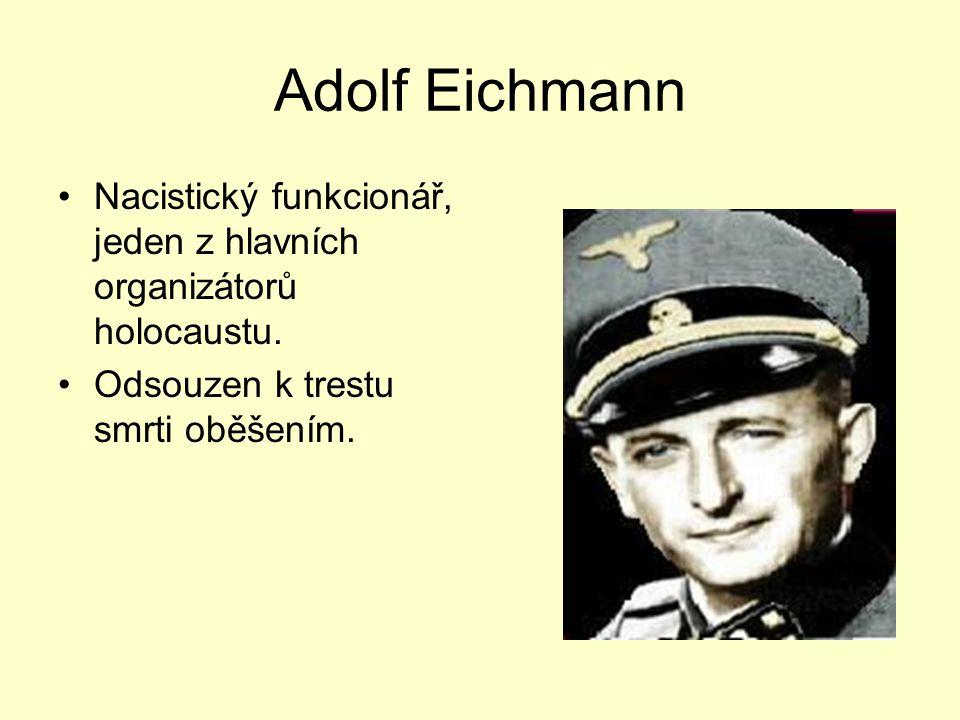 Adolf Eichmann Nacistický funkcionář, jeden z hlavních organizátorů holocaustu. Odsouzen k trestu smrti oběšením.