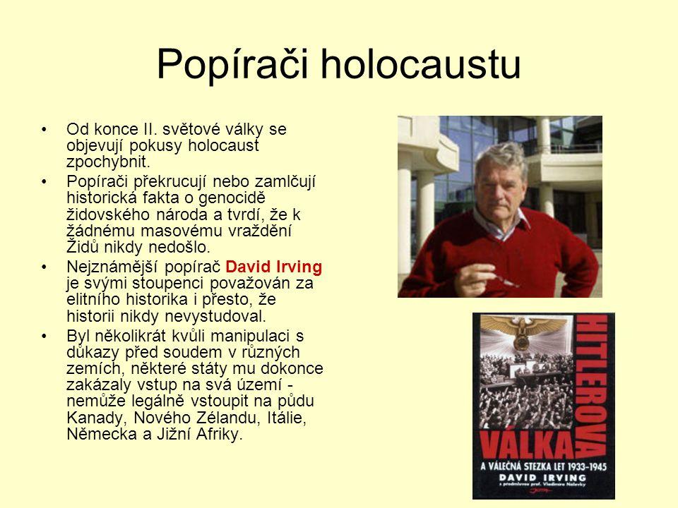 Popírači holocaustu Od konce II. světové války se objevují pokusy holocaust zpochybnit. Popírači překrucují nebo zamlčují historická fakta o genocidě
