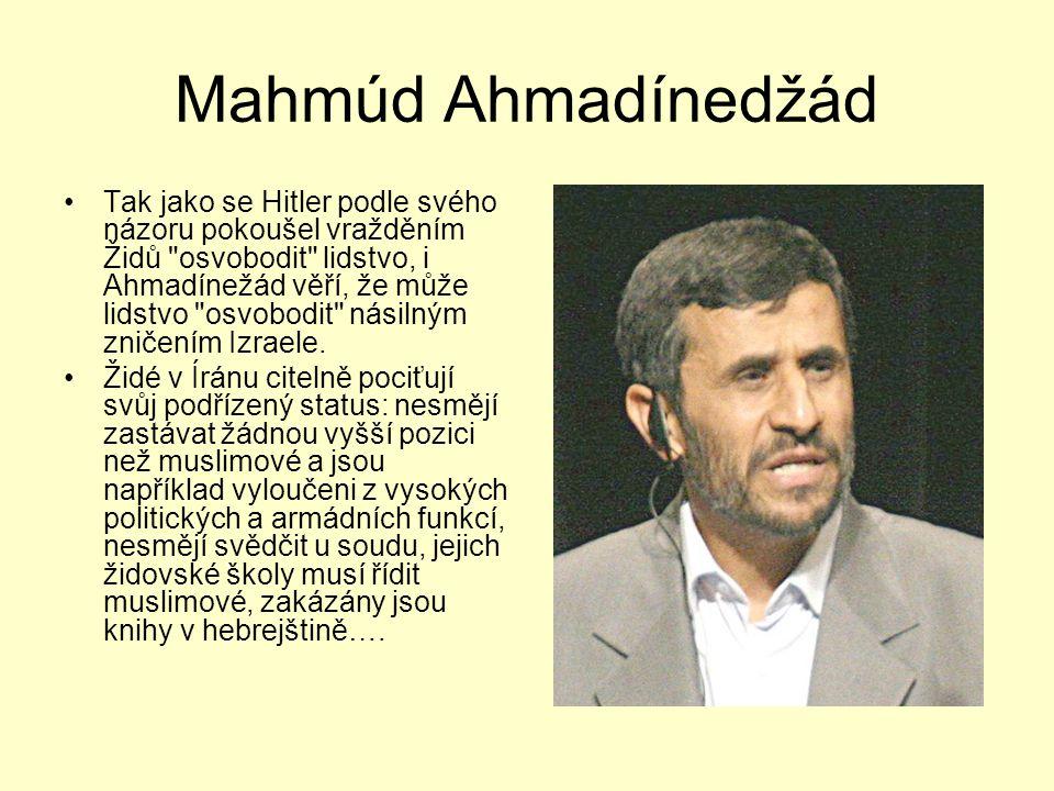 Mahmúd Ahmadínedžád Tak jako se Hitler podle svého názoru pokoušel vražděním Židů