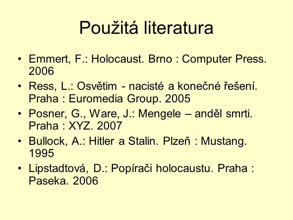 Použitá literatura Emmert, F.: Holocaust. Brno : Computer Press. 2006 Ress, L.: Osvětim - nacisté a konečné řešení. Praha : Euromedia Group. 2005 Posn