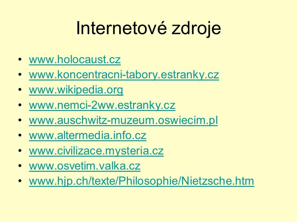 Internetové zdroje www.holocaust.cz www.koncentracni-tabory.estranky.cz www.wikipedia.org www.nemci-2ww.estranky.cz www.auschwitz-muzeum.oswiecim.pl w