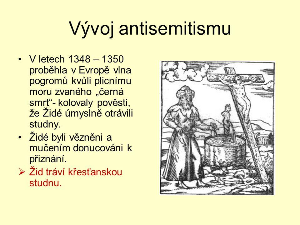 """Vývoj antisemitismu V letech 1348 – 1350 proběhla v Evropě vlna pogromů kvůli plicnímu moru zvaného """"černá smrt""""- kolovaly pověsti, že Židé úmyslně ot"""