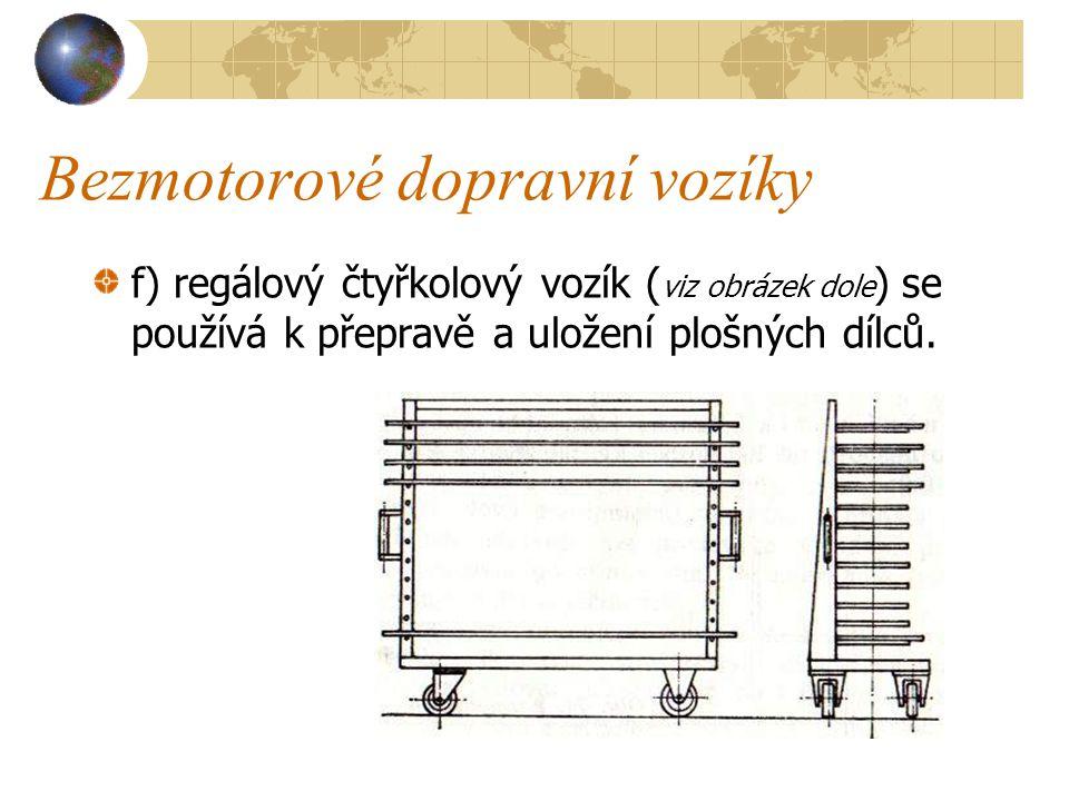 Bezmotorové dopravní vozíky e) plošinový vozík se dvěma čely (viz obrázek dole) se používá k přepravě drobného kusového zboží a drobných dílců do celk