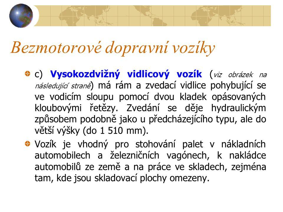 Bezmotorové dopravní vozíky Nízkozdvižný bezmotorový vidlicový vozík 1 – rám, 2 – hydraulická jednotka 3 – oj, 4 – vidlice.