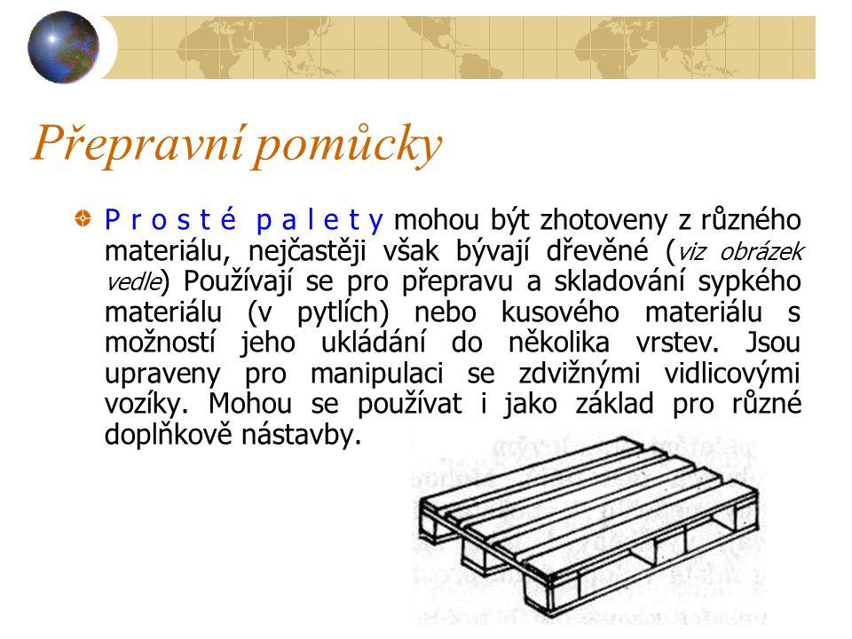 Přepravní pomůcky Podle konstrukce rozdělujeme palety na : a)prosté, b)ohradové (s plnými stěnami nebo s pletivem), c)skříňové, d)sloupkové, e)speciál