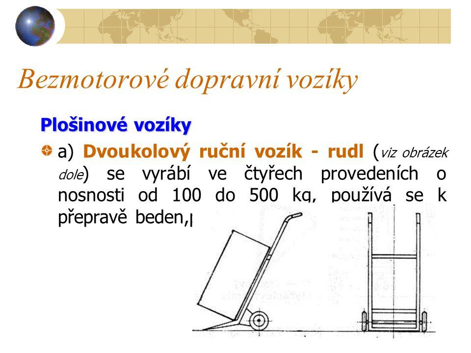 Bezmotorové dopravní vozíky Bezmotorových dopravních vozíků je mnoho různých typů, z nichž uvádíme pouze nejpoužívanější. Tyto vozíky, konstrukčně pom