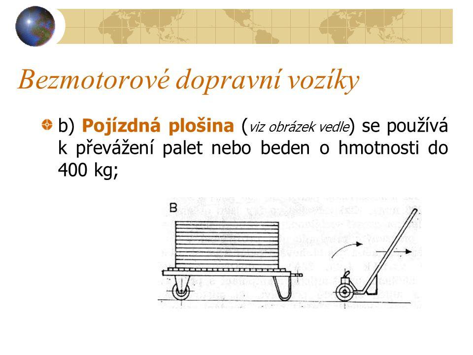 Bezmotorové dopravní vozíky Plošinové vozíky a) Dvoukolový ruční vozík - rudl ( viz obrázek dole ) se vyrábí ve čtyřech provedeních o nosnosti od 100
