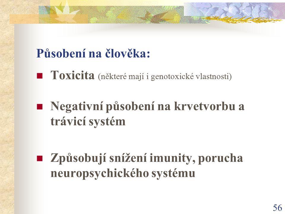 56 Působení na člověka: Toxicita (některé mají i genotoxické vlastnosti) Negativní působení na krvetvorbu a trávicí systém Způsobují snížení imunity,