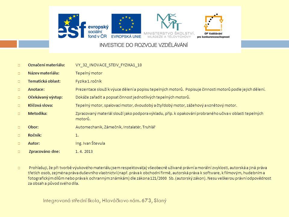  Označení materiálu:VY_32_INOVACE_STEIV_FYZIKA1_10  Název materiálu: Tepelný motor  Tematická oblast:Fyzika 1.ročník  Anotace: Prezentace slouží k