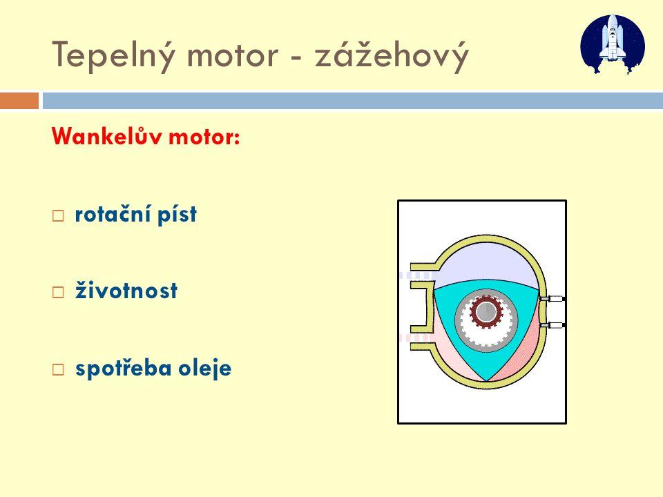 Tepelný motor - zážehový Wankelův motor:  rotační píst  životnost  spotřeba oleje