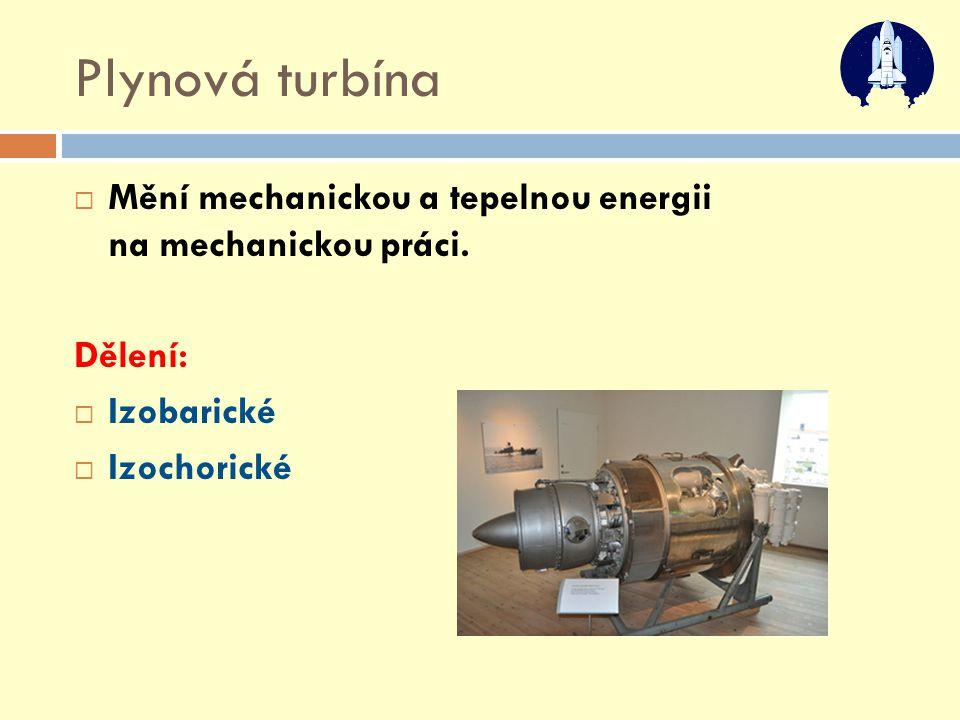 Plynová turbína  Mění mechanickou a tepelnou energii na mechanickou práci. Dělení:  Izobarické  Izochorické