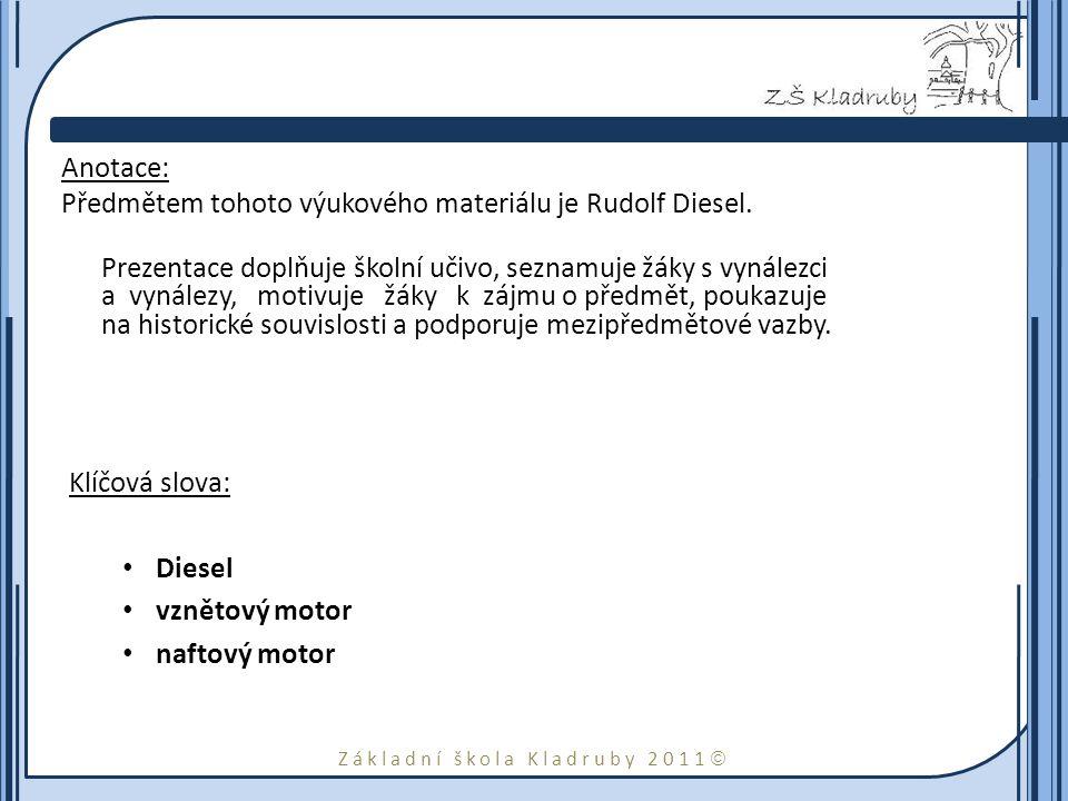 Základní škola Kladruby 2011  Anotace: Předmětem tohoto výukového materiálu je Rudolf Diesel.