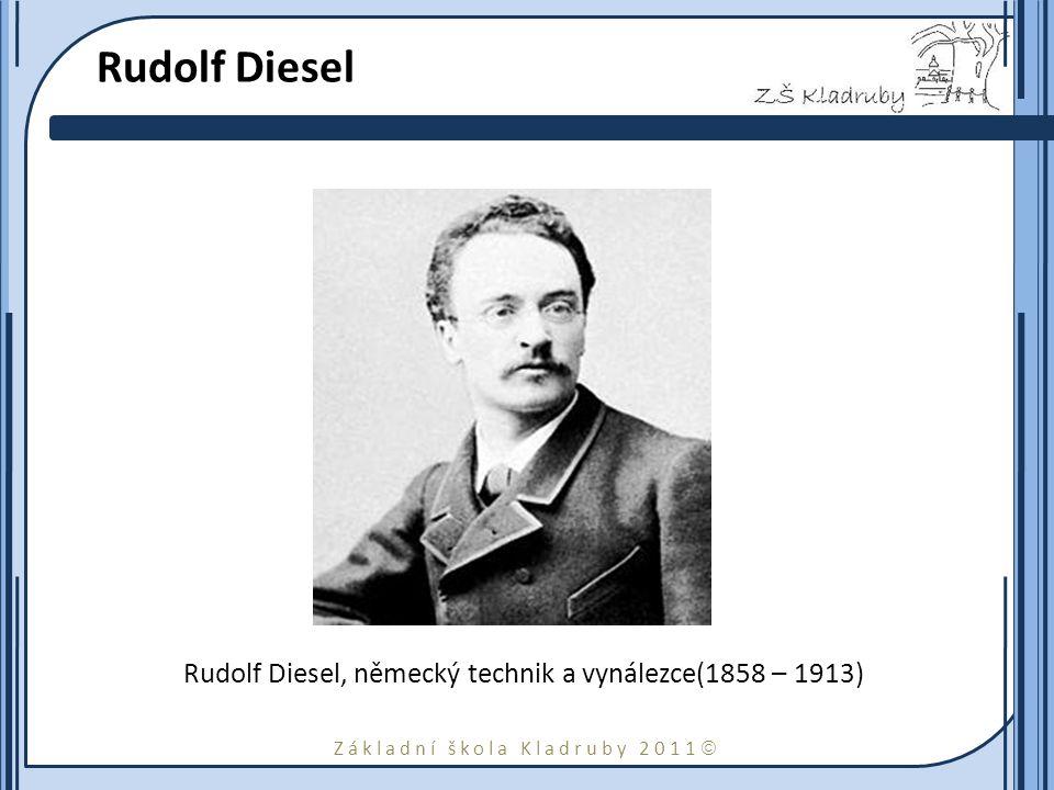 Základní škola Kladruby 2011  Rudolf Diesel Rudolf Diesel, německý technik a vynálezce(1858 – 1913)