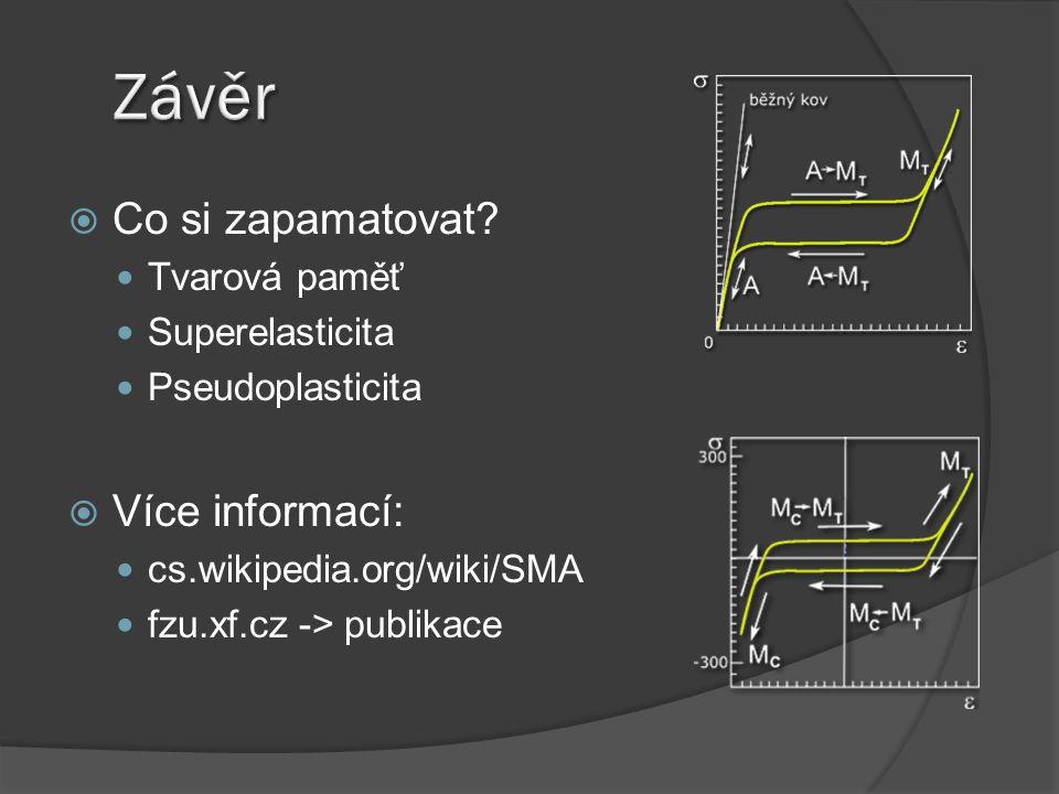  Co si zapamatovat? Tvarová paměť Superelasticita Pseudoplasticita  Více informací: cs.wikipedia.org/wiki/SMA fzu.xf.cz -> publikace