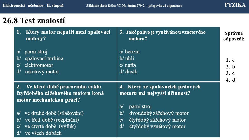 26.8 Test znalostí Elektronická učebnice - II. stupeň Základní škola Děčín VI, Na Stráni 879/2 – příspěvková organizace FYZIKA 1.Který motor nepatří m