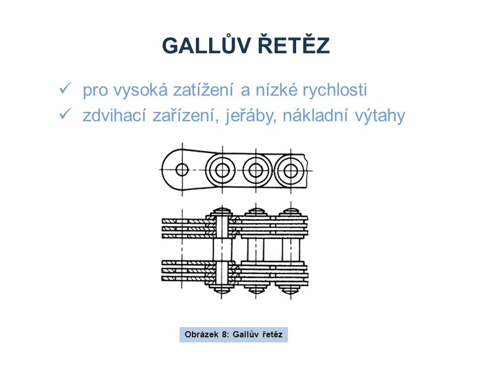 GALLŮV ŘETĚZ pro vysoká zatížení a nízké rychlosti zdvihací zařízení, jeřáby, nákladní výtahy Obrázek 8: Gallův řetěz
