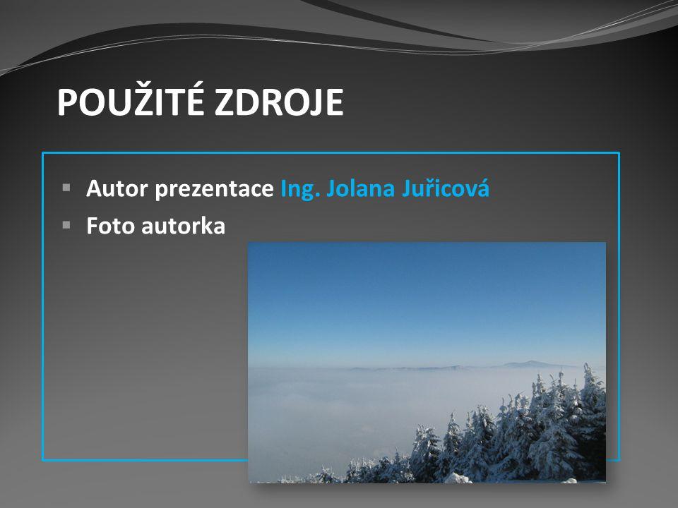  Autor prezentace Ing. Jolana Juřicová  Foto autorka POUŽITÉ ZDROJE