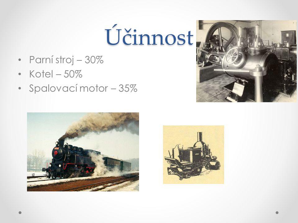 Účinnost Parní stroj – 30% Kotel – 50% Spalovací motor – 35%