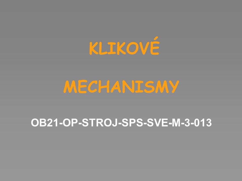 Klikové mechanismy Slouží ke změně: rotačního pohybu na přímočarý (kompresory, pístová čerpadla) přímočarého na rotační (spalovací motory)