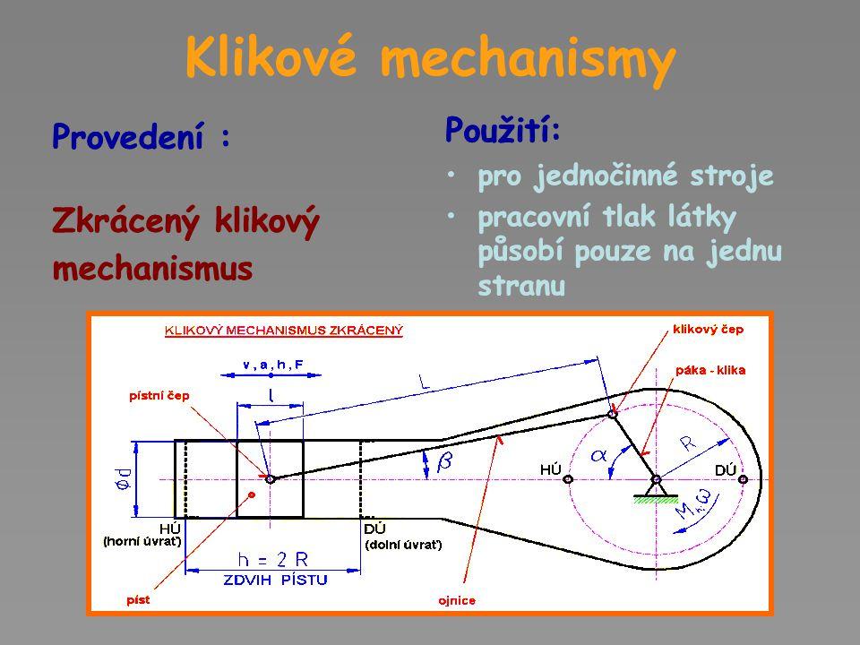 Klikové mechanismy Provedení : Úplný klikový mechanismus Použití: Pro dvojčinné stroje (pracovní tlak látky působí střídavě na obě strany pístu) Parní lokomotivy, dvojčinná pístová čerpadla