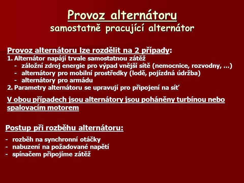 Provoz alternátoru samostatně pracující alternátor Provoz alternátoru lze rozdělit na 2 případy: 1.Alternátor napájí trvale samostatnou zátěž -záložní